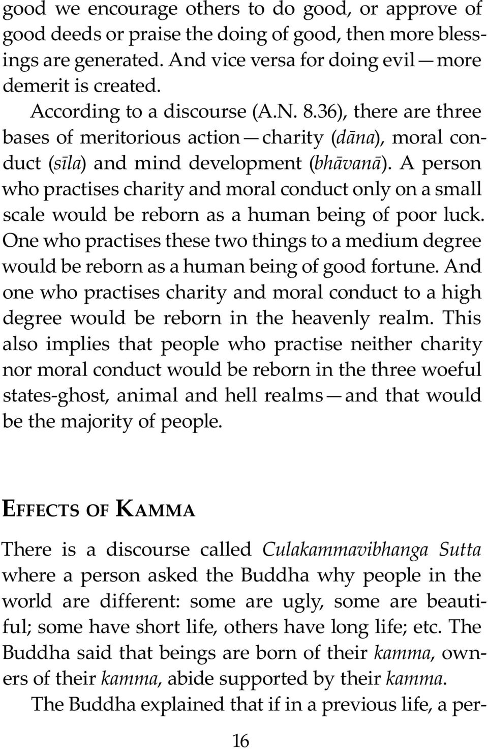 A person who practises charity and moral conduct only on a small scale would be reborn as a human being of poor luck.