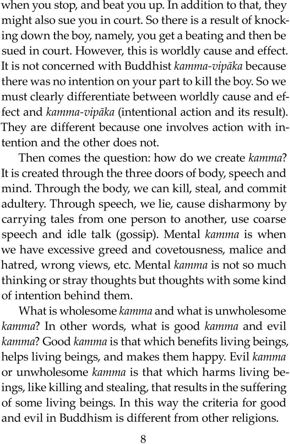 So we must clearly differentiate between worldly cause and effect and kamma-vipāka (intentional action and its result).