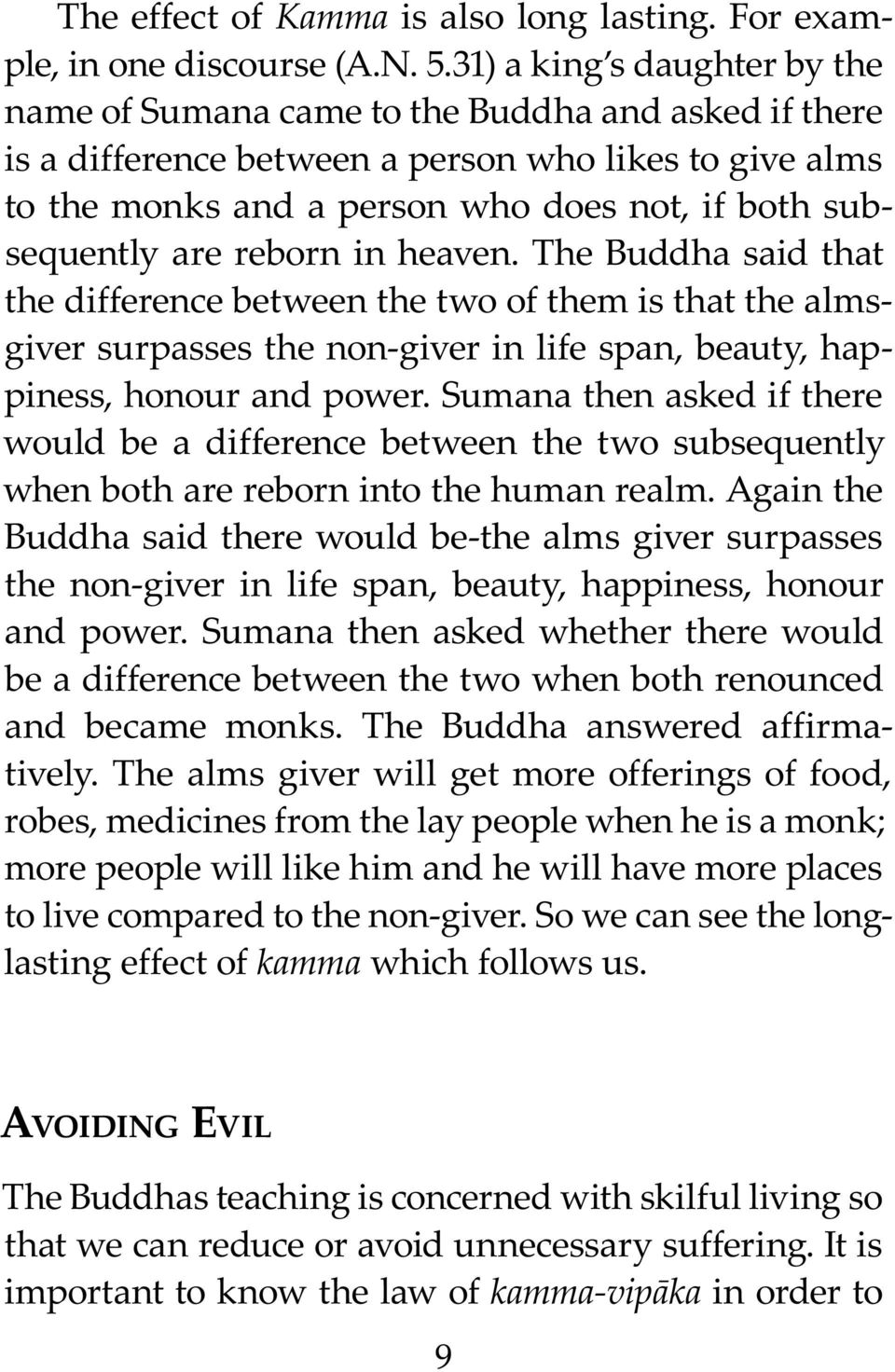 are reborn in heaven. The Buddha said that the difference between the two of them is that the almsgiver surpasses the non-giver in life span, beauty, happiness, honour and power.