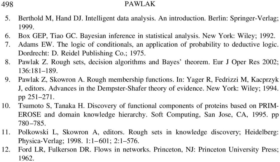 Eur J Oper Res 2002; 136:181 189. 9. Pawlak Z, Skowron A. Rough membership functions. In: Yager R, Fedrizzi M, Kacprzyk J, editors. Advances in the Dempster-Shafer theory of evidence.