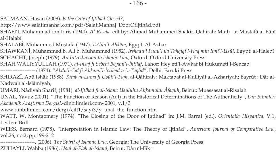 Irshadu l Fuhu l ila Tahqiqi l-haq min Ilmi l-usûl, Egypt: al-halebî SCHACHT, Joseph (1979). An Introduction to Islamic Law, Oxford: Oxford University Press SHAH WALIYYULLAH (1971).