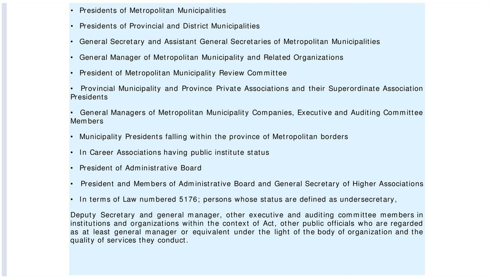 Association Presidents General Managers of Metropolitan Municipality Companies, Executive and Auditing Committee Members Municipality Presidents falling within the province of Metropolitan borders In