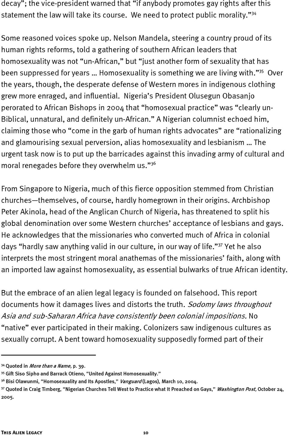 been suppressed for years Homosexuality is something we are living with. 35 Over the years, though, the desperate defense of Western mores in indigenous clothing grew more enraged, and influential.