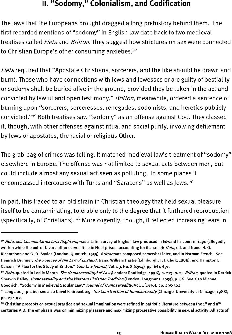 They suggest how strictures on sex were connected to Christian Europe s other consuming anxieties. 39 Fleta required that Apostate Christians, sorcerers, and the like should be drawn and burnt.