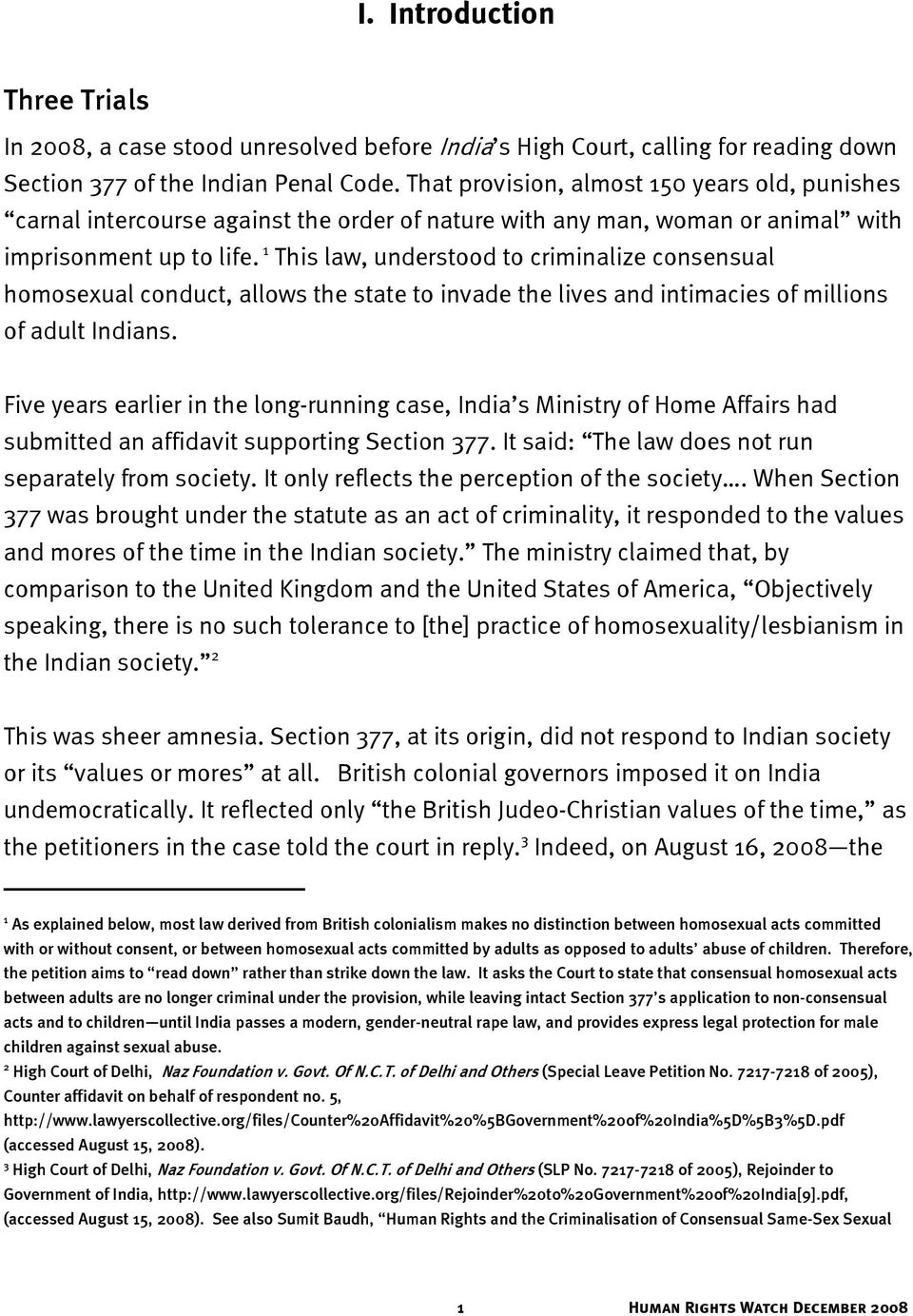1 This law, understood to criminalize consensual homosexual conduct, allows the state to invade the lives and intimacies of millions of adult Indians.