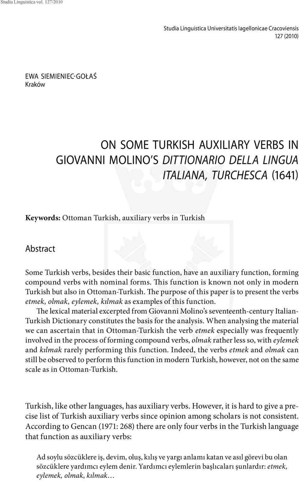 This function is known not only in modern Turkish but also in Ottoman-Turkish. The purpose of this paper is to present the verbs etmek, olmak, eylemek, kılmak as examples of this function.