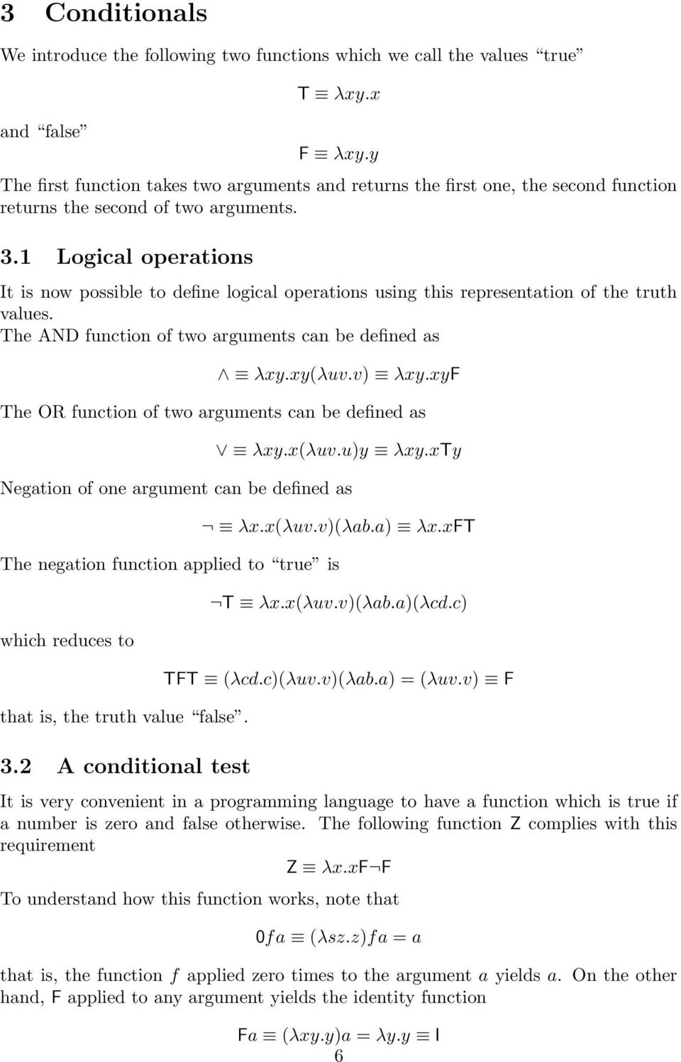 1 Logical operations It is now possible to define logical operations using this representation of the truth values. The AND function of two arguments can be defined as λxy.xy(λuv.v) λxy.