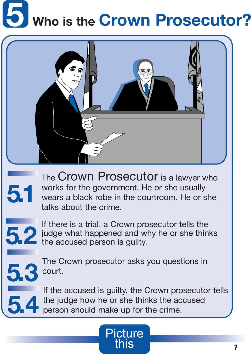 If there is a trial, a Crown prosecutor tells the judge what happened and why he or she thinks the accused person is guilty.