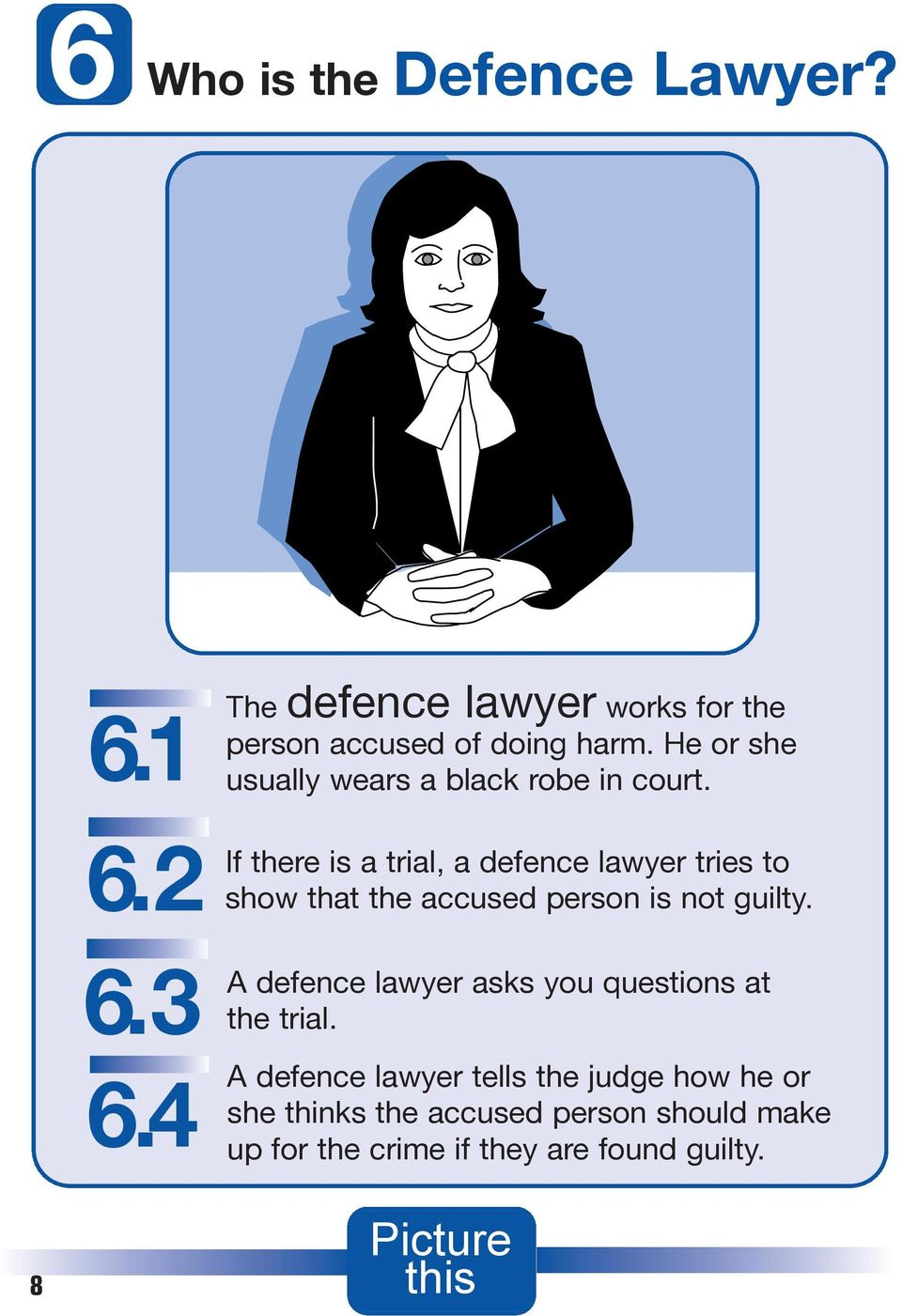 If there is a trial, a defence lawyer tries to show that the accused person is not guilty.