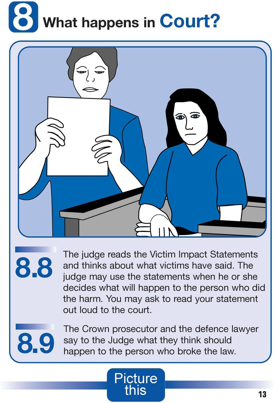 The judge may use the statements when he or she decides what will happen to the person who did the