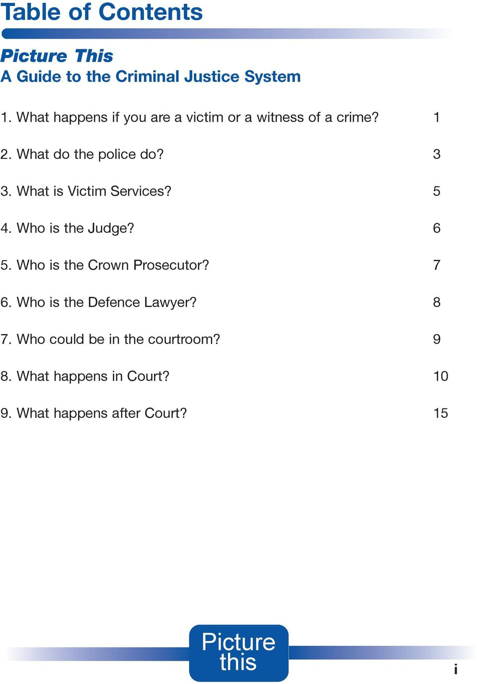 What is Victim Services? 5 4. Who is the Judge? 6 5. Who is the Crown Prosecutor? 7 6.