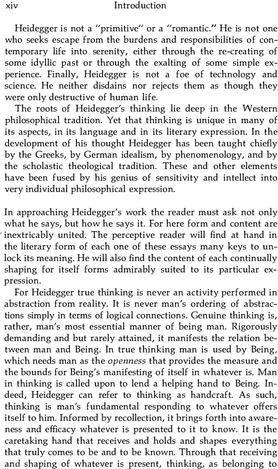 experience. Finally, Heidegger is not a foe of technology and science. He neither disdains nor rejects them as though they were only destructive of human life.
