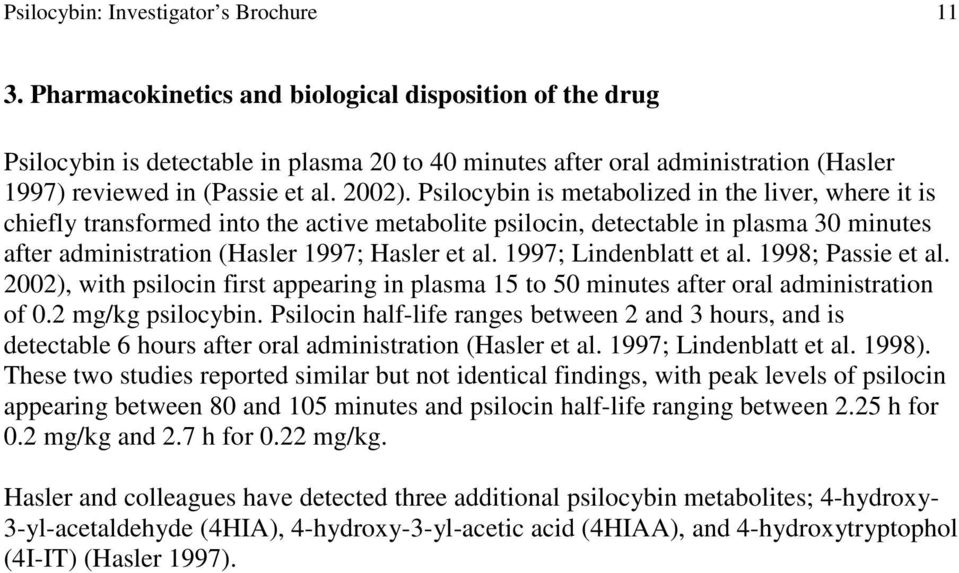 Psilocybin is metabolized in the liver, where it is chiefly transformed into the active metabolite psilocin, detectable in plasma 30 minutes after administration (Hasler 1997; Hasler et al.