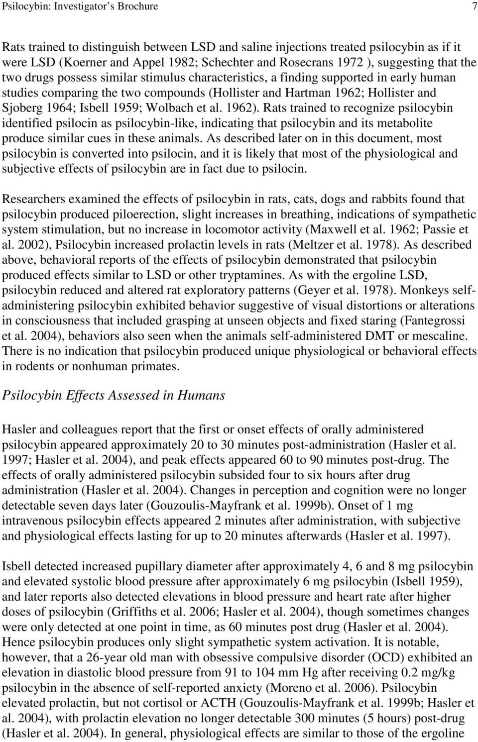 Isbell 1959; Wolbach et al. 1962). Rats trained to recognize psilocybin identified psilocin as psilocybin-like, indicating that psilocybin and its metabolite produce similar cues in these animals.