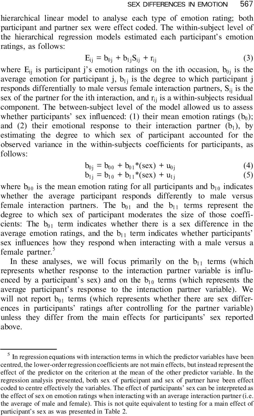 ratings on the ith occasion, b 0 j is the average emotion for participant j, b 1 j is the degree to which participant j responds differentially to male versus female interaction partners, S ij is the