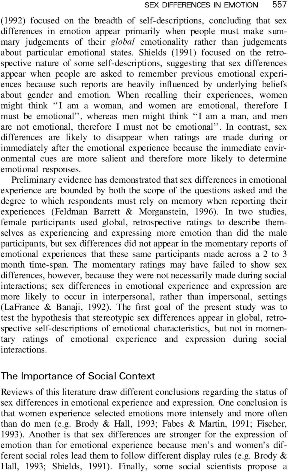 Shields (1991) focused on the retrospective nature of some self-descriptions, suggesting that sex differences appear when people are asked to remember previous emotional experiences because such