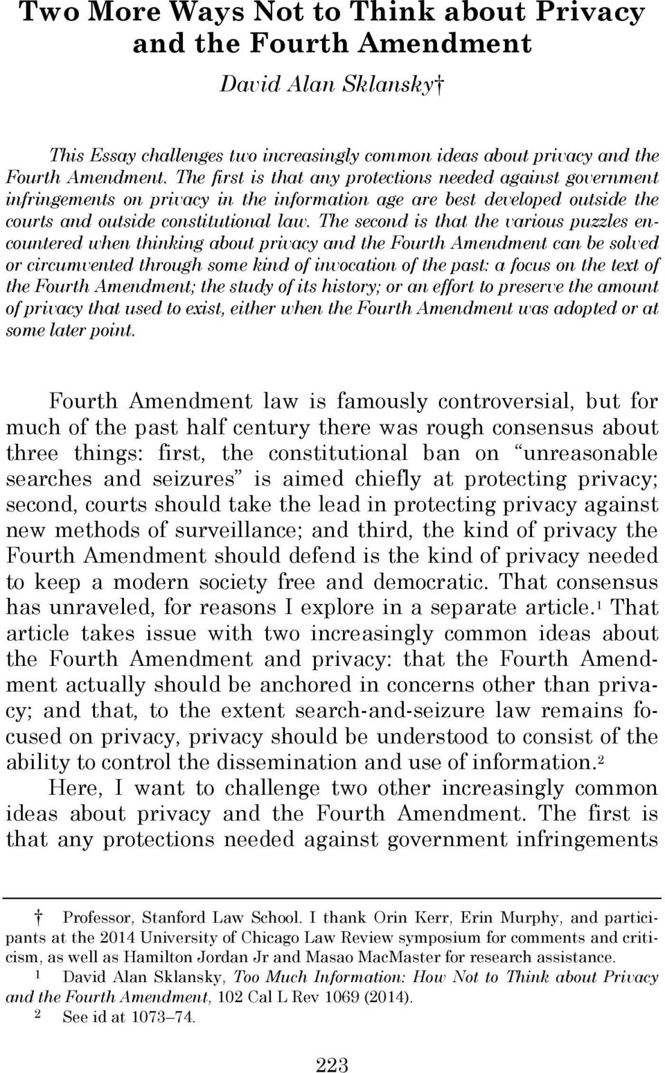 The second is that the various puzzles encountered when thinking about privacy and the Fourth Amendment can be solved or circumvented through some kind of invocation of the past: a focus on the text