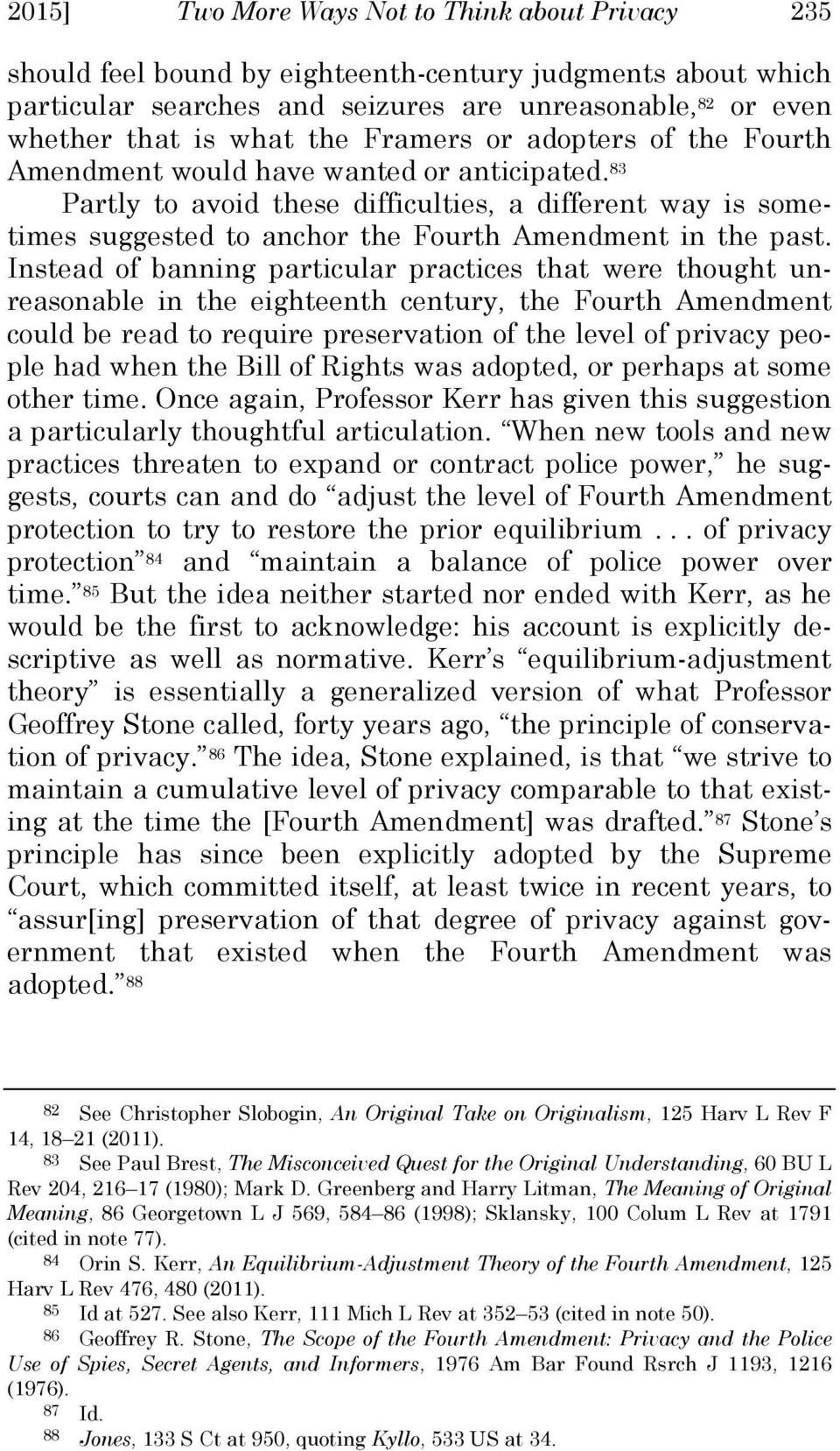 Instead of banning particular practices that were thought unreasonable in the eighteenth century, the Fourth Amendment could be read to require preservation of the level of privacy people had when