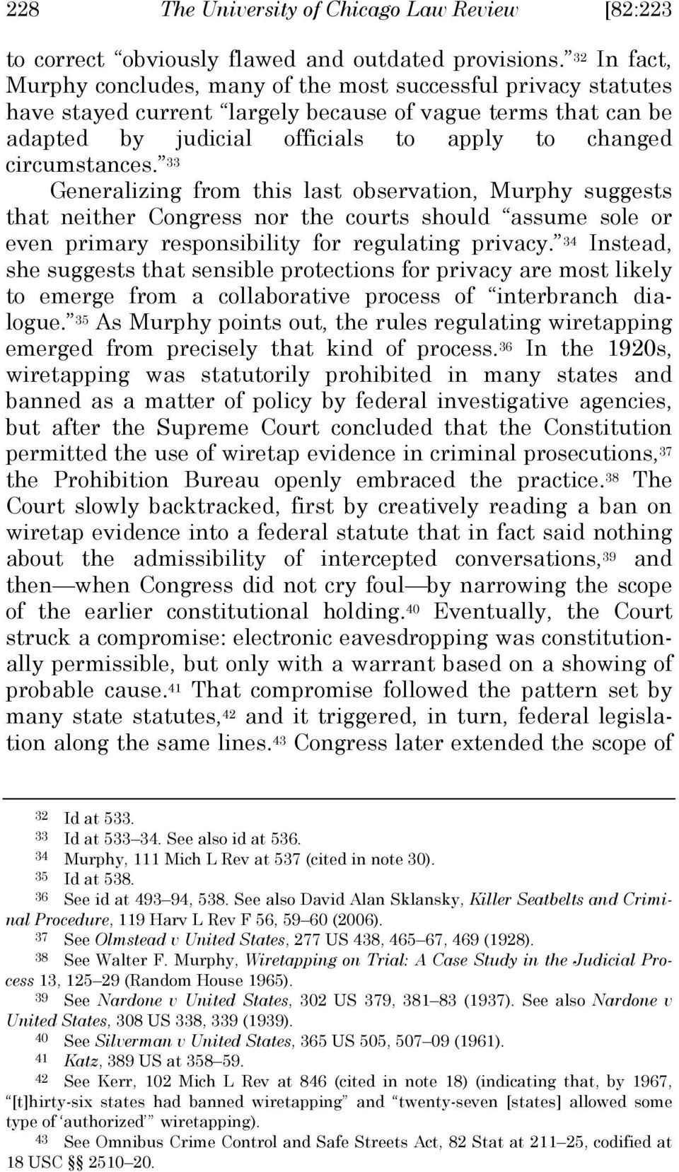circumstances. 33 Generalizing from this last observation, Murphy suggests that neither Congress nor the courts should assume sole or even primary responsibility for regulating privacy.