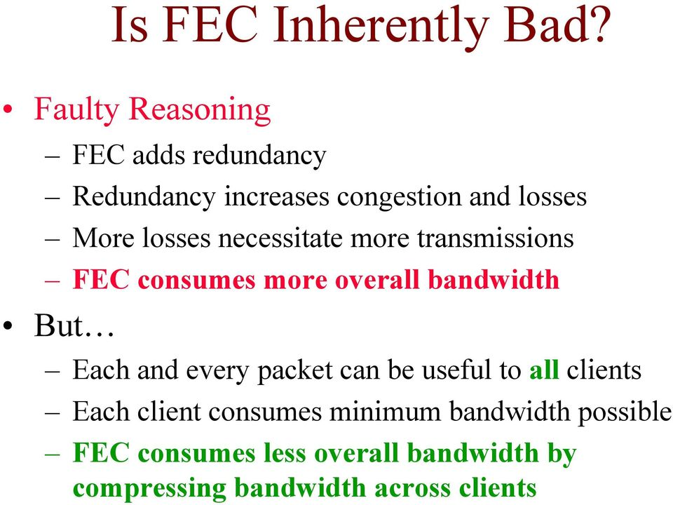 losses necessitate more transmissions FEC consumes more overall bandwidth But Each and