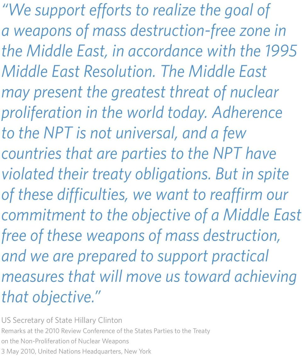 Adherence to the NPT is not universal, and a few countries that are parties to the NPT have violated their treaty obligations.