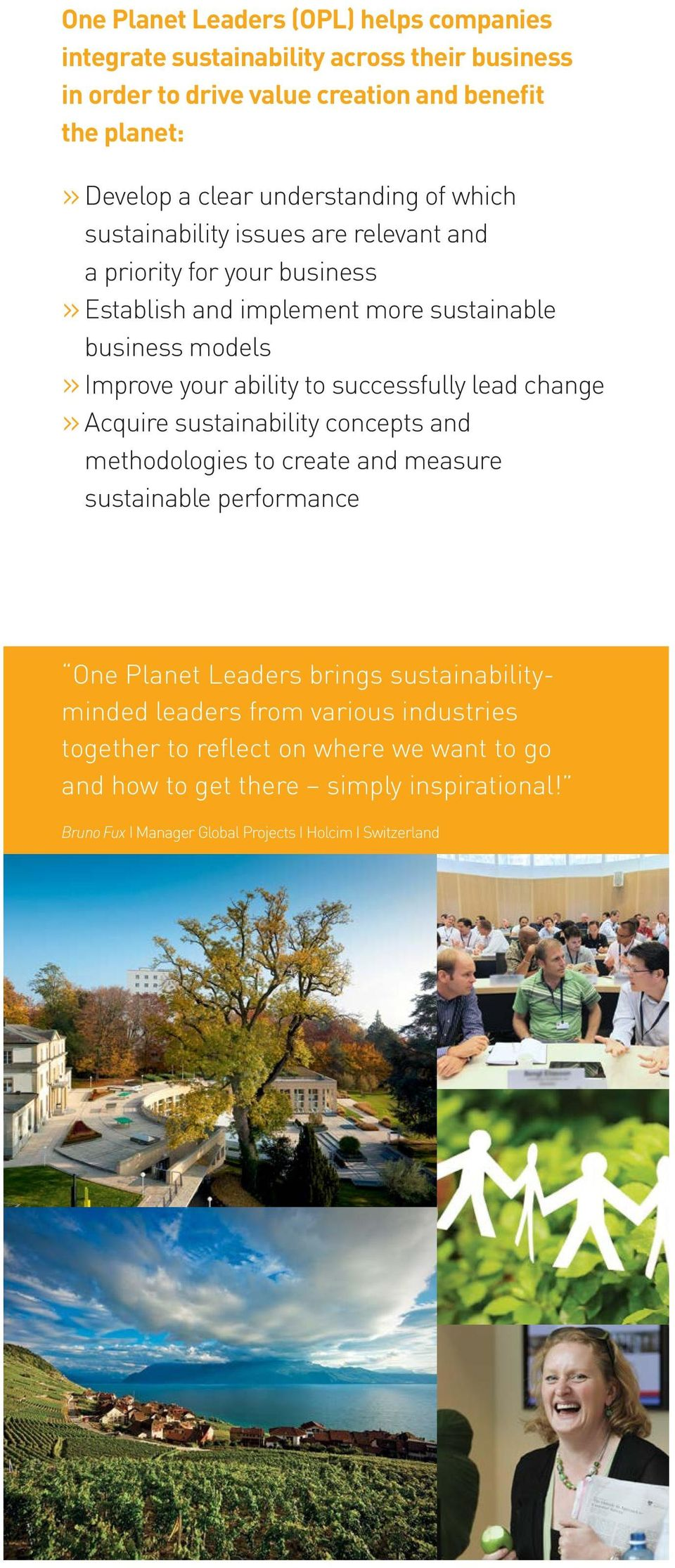 to successfully lead change» Acquire sustainability concepts and methodologies to create and measure sustainable performance One Planet Leaders brings