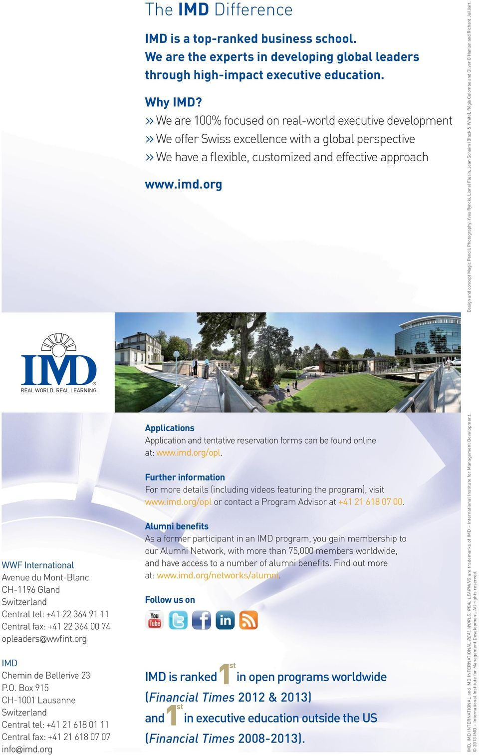 org The IMD Difference IMD is a top-ranked business school. We are the experts in developing global leaders through high impact executive education. Why IMD?