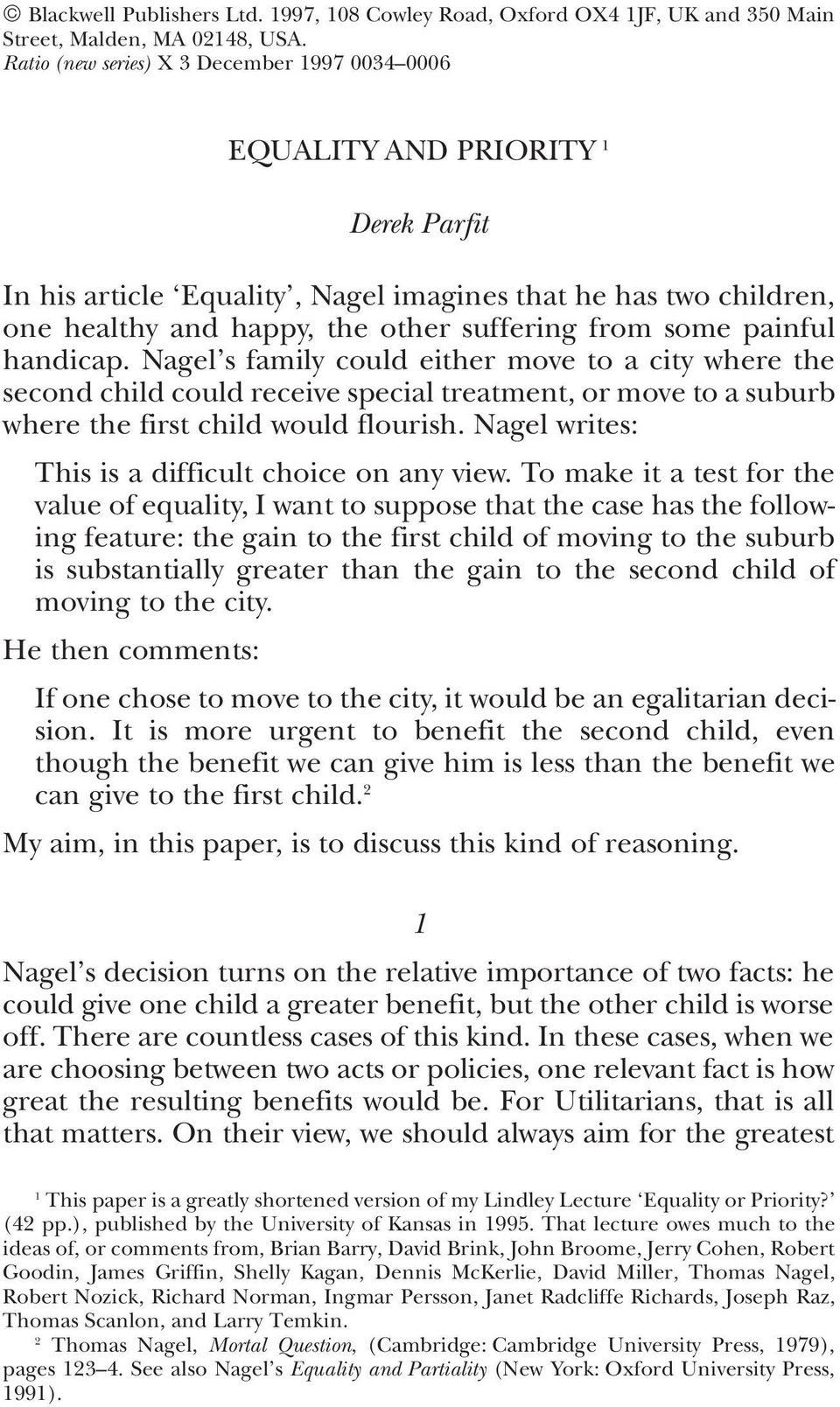 some painful handicap. Nagel s family could either move to a city where the second child could receive special treatment, or move to a suburb where the first child would flourish.