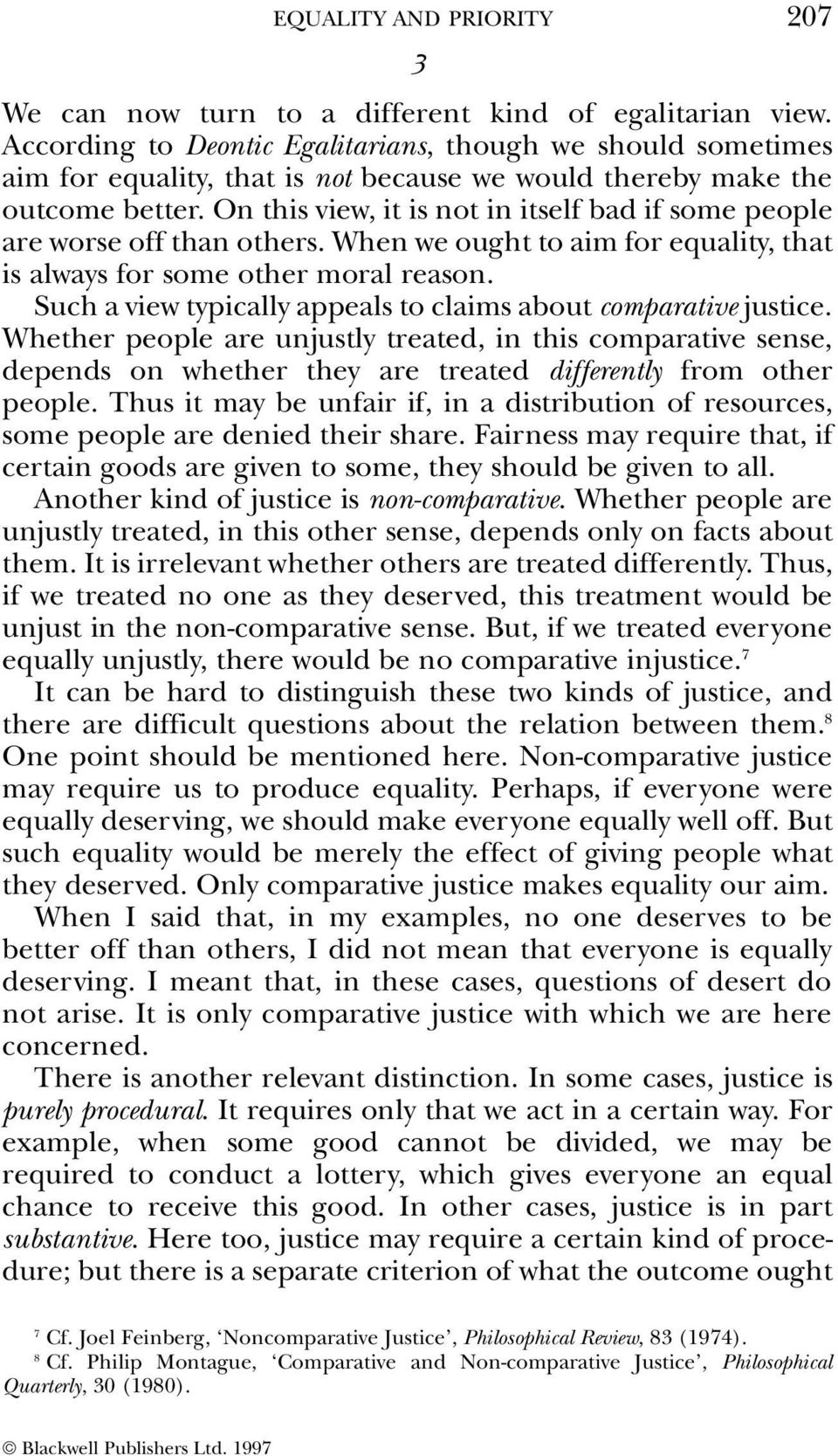 On this view, it is not in itself bad if some people are worse off than others. When we ought to aim for equality, that is always for some other moral reason.