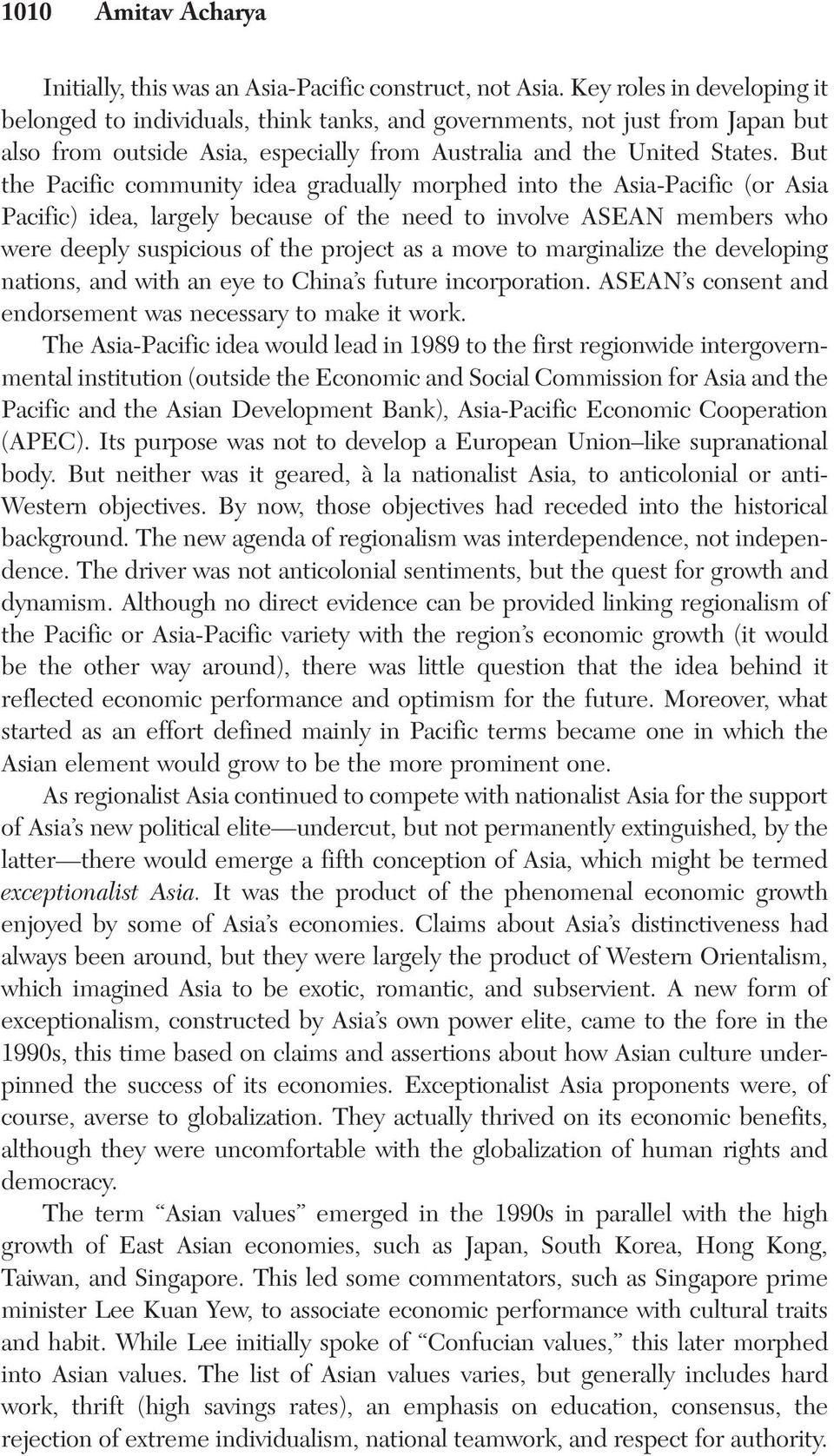 But the Pacific community idea gradually morphed into the Asia-Pacific (or Asia Pacific) idea, largely because of the need to involve ASEAN members who were deeply suspicious of the project as a move
