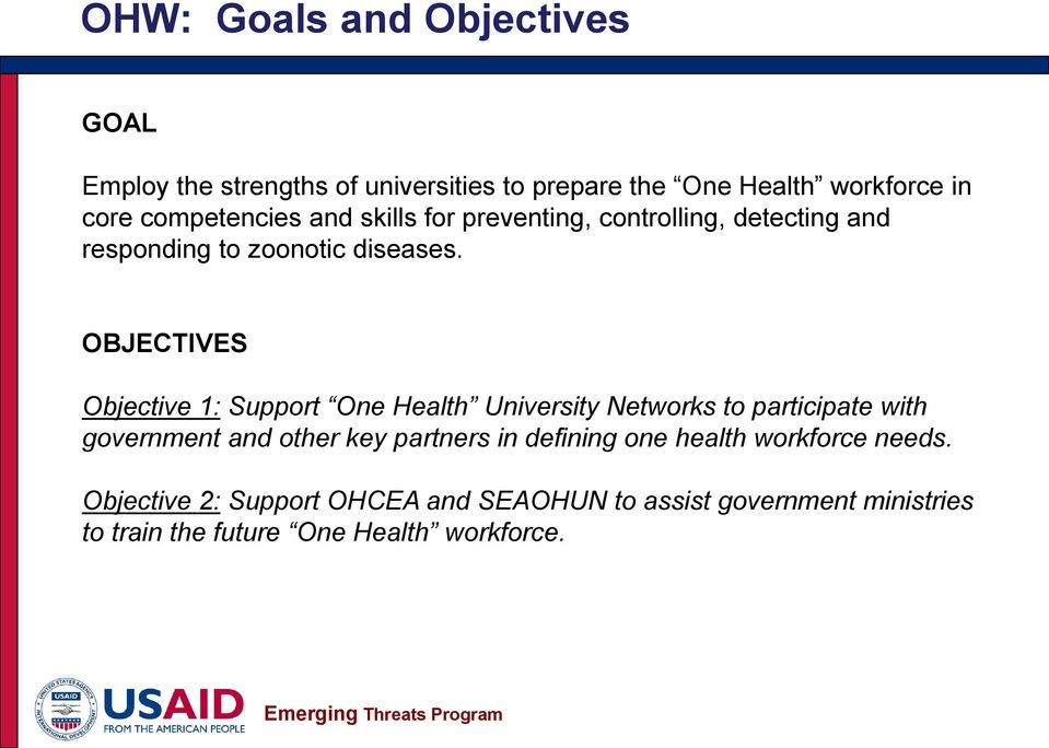 OBJECTIVES Objective 1: Support One Health University Networks to participate with government and other key partners in
