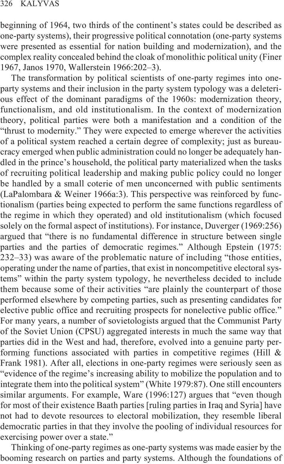 The transformation by political scientists of one-party regimes into oneparty systems and their inclusion in the party system typology was a deleterious effect of the dominant paradigms of the 1960s: