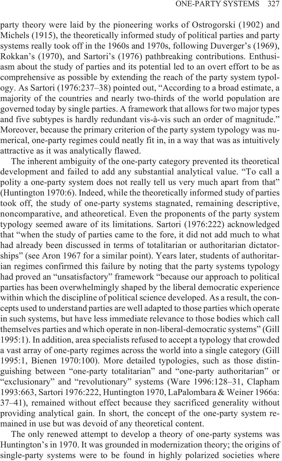 Enthusiasm about the study of parties and its potential led to an overt effort to be as comprehensive as possible by extending the reach of the party system typology.