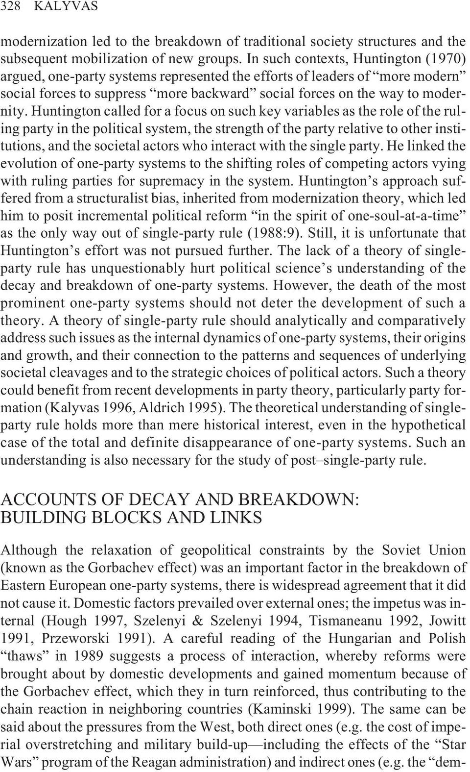 Huntington called for a focus on such key variables as the role of the ruling party in the political system, the strength of the party relative to other institutions, and the societal actors who