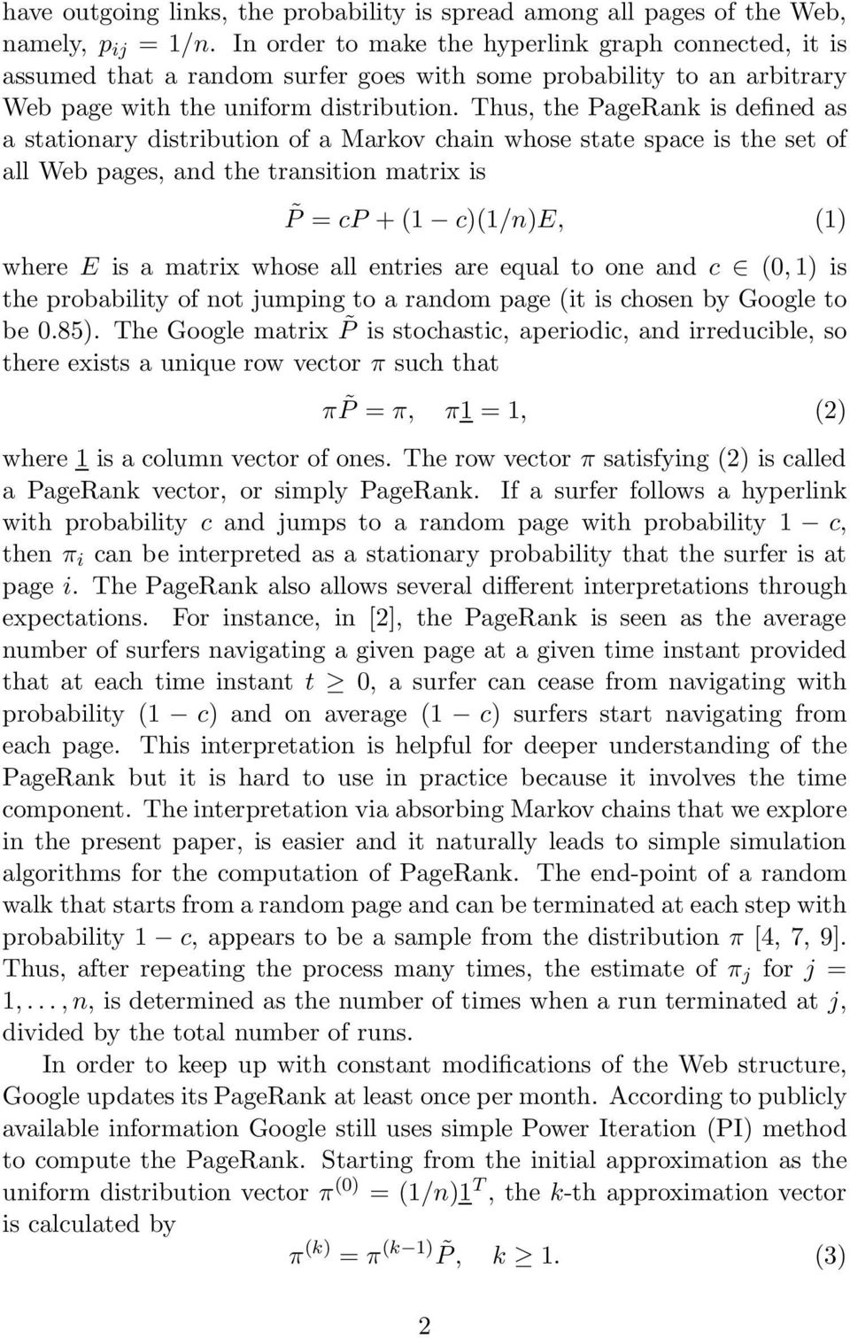 Thus, the PageRank is defined as a stationary distribution of a Markov chain whose state space is the set of all Web pages, and the transition matrix is P = cp + (1 c)(1/n)e, (1) where E is a matrix