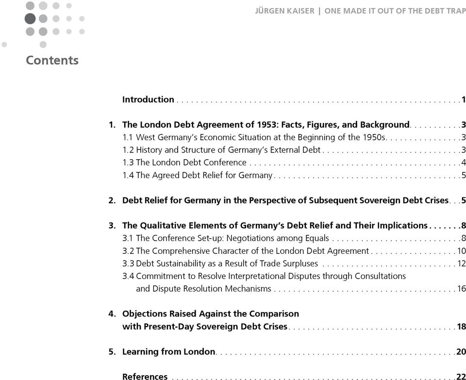 The Qualitative Elements of Germany s Debt Relief and Their Implications...8 3.1 The Conference Set-up: Negotiations among Equals...8 3.2 The Comprehensive Character of the London Debt Agreement...10 3.