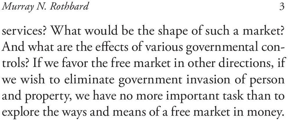 If we favor the free market in other directions, if we wish to eliminate government