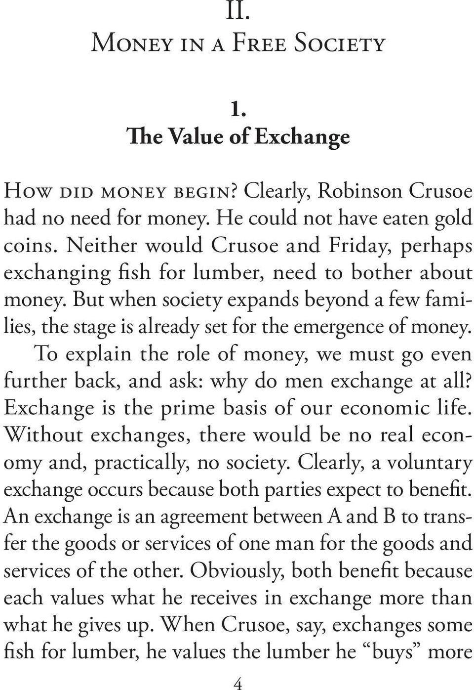 To explain the role of money, we must go even further back, and ask: why do men exchange at all? Exchange is the prime basis of our economic life.