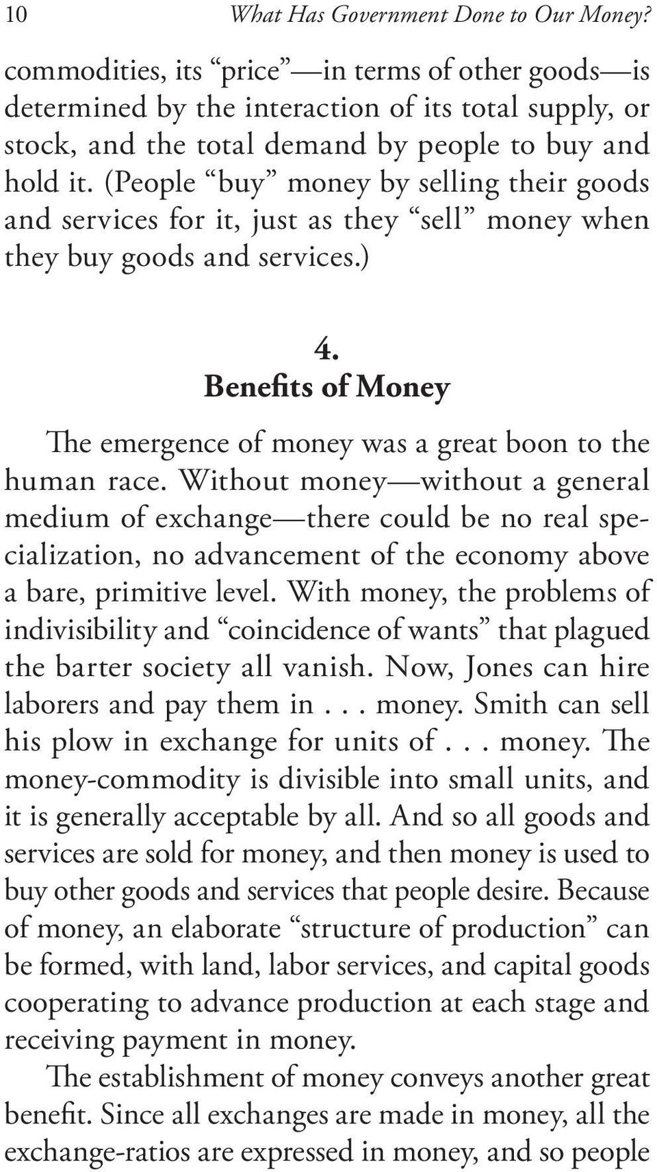 (People buy money by selling their goods and services for it, just as they sell money when they buy goods and services.) 4. Benefits of Money The emergence of money was a great boon to the human race.