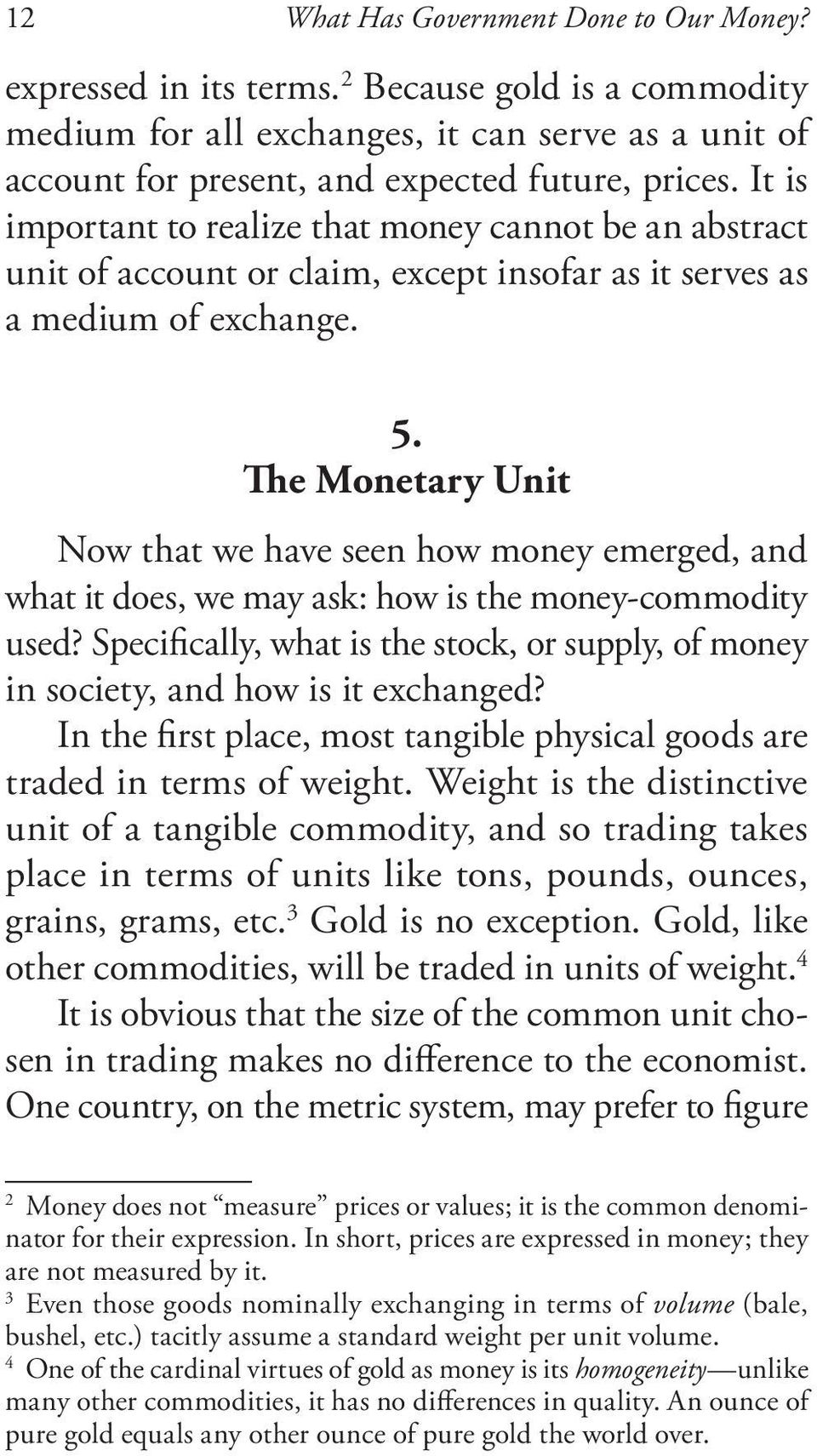 The Monetary Unit Now that we have seen how money emerged, and what it does, we may ask: how is the money-commodity used?