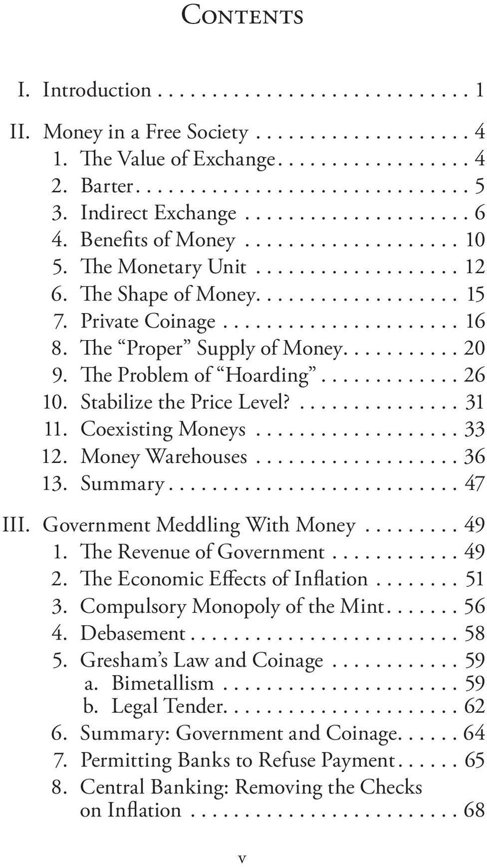 The Proper Supply of Money........... 20 9. The Problem of Hoarding............. 26 10. Stabilize the Price Level?............... 31 11. Coexisting Moneys................... 33 12. Money Warehouses.