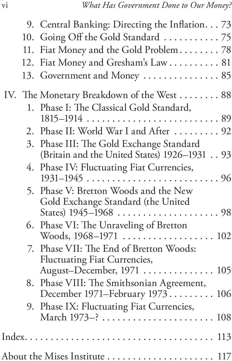 Phase II: World War I and After......... 92 3. Phase III: The Gold Exchange Standard (Britain and the United States) 1926 1931.. 93 4. Phase IV: Fluctuating Fiat Currencies, 1931 1945.......................... 96 5.