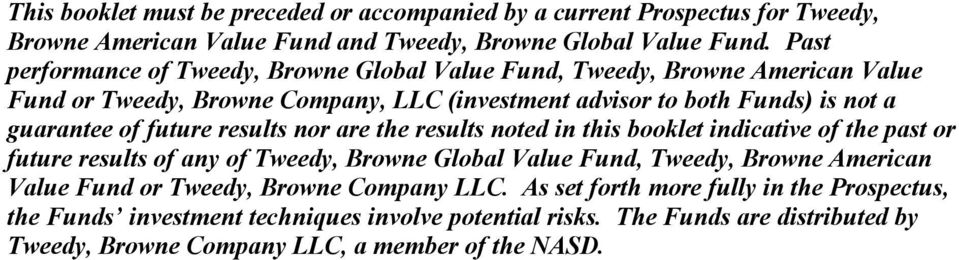 future results nor are the results noted in this booklet indicative of the past or future results of any of Tweedy, Browne Global Value Fund, Tweedy, Browne American Value Fund
