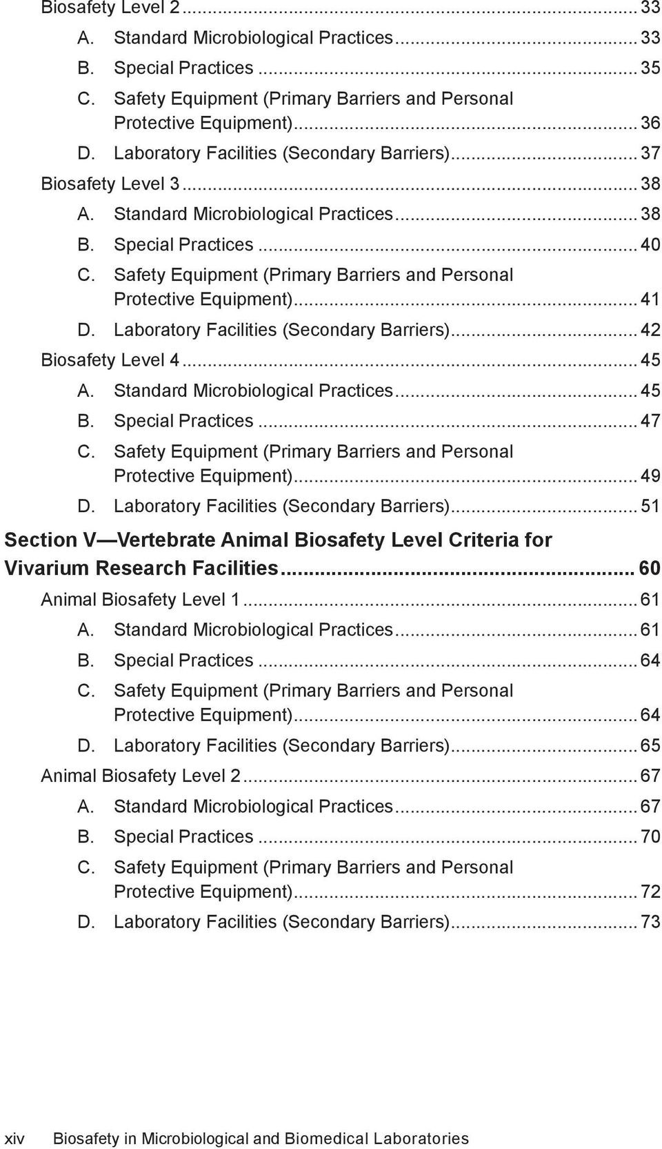 Safety Equipment (Primary Barriers and Personal Protective Equipment)... 41 D. Laboratory Facilities (Secondary Barriers)... 42 Biosafety Level 4... 45 A. Standard Microbiological Practices... 45 B.