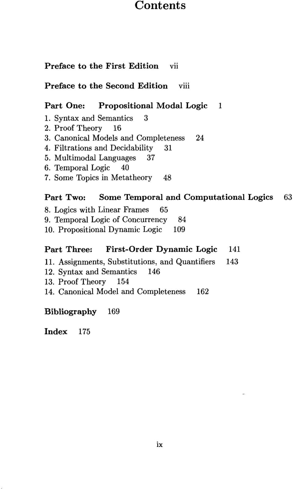 Some Topics in Metatheory 48 Part Two: Some Temporal and Computational Logics 63 8. Logics with Linear Frames 65 9. Temporal Logic of Concurrency 84 10.