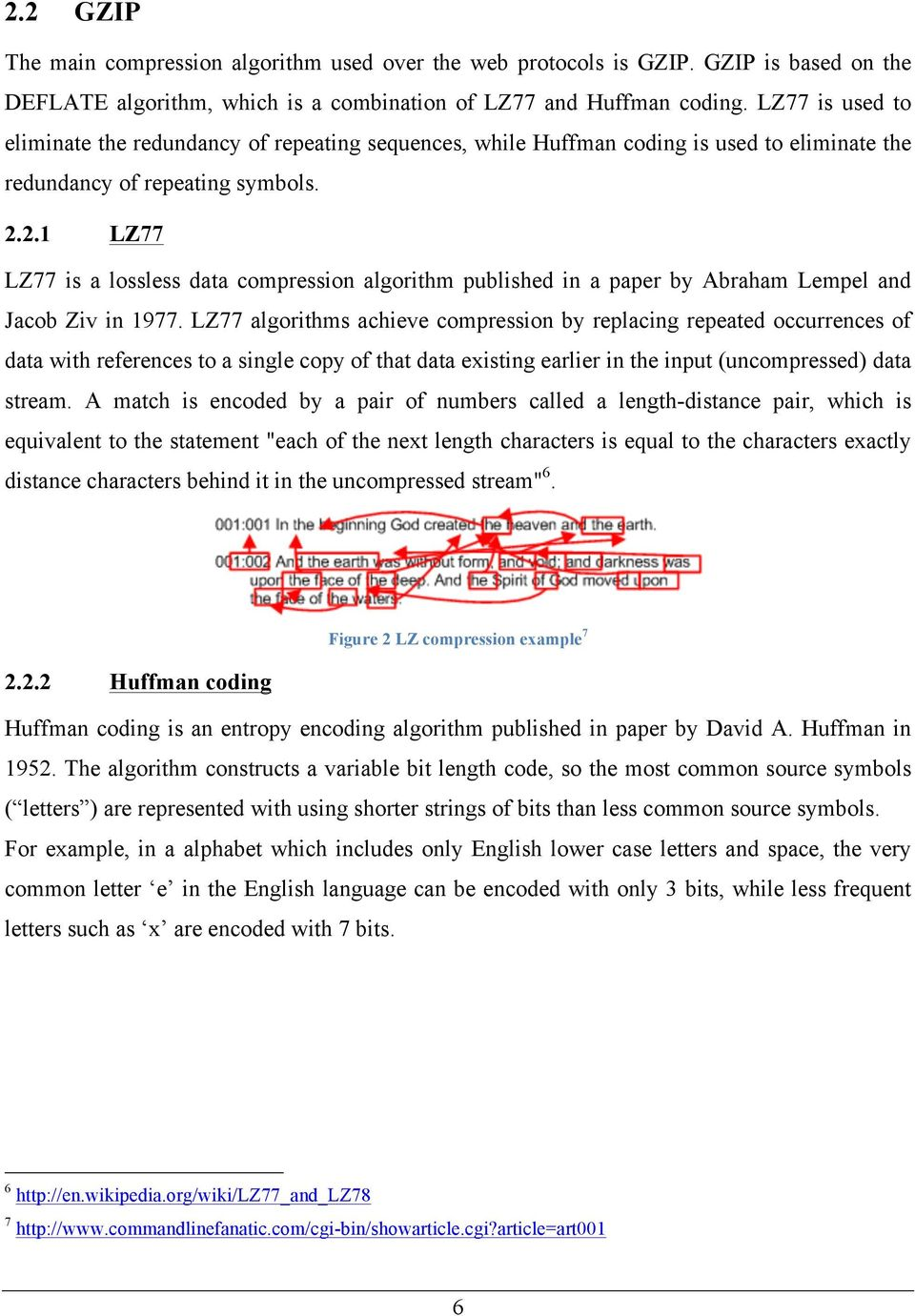 2.1 LZ77 LZ77 is a lossless data compression algorithm published in a paper by Abraham Lempel and Jacob Ziv in 1977.
