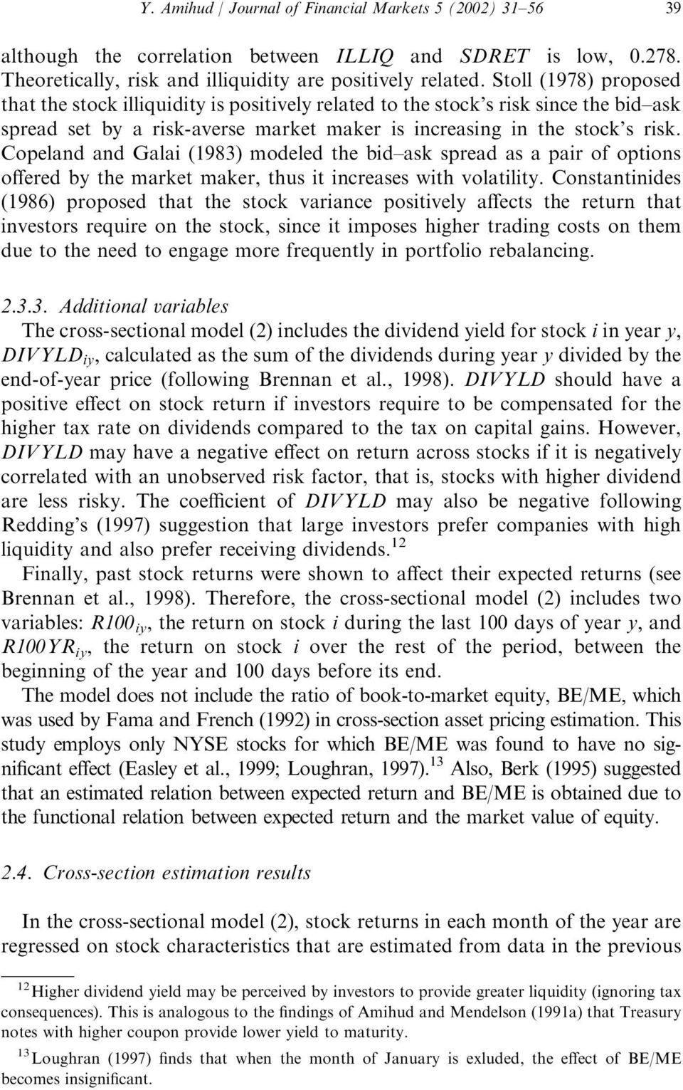 Copeland and Galai (1983) modeled the bid ask spread as a pair of options offered by the market maker, thus it increases with volatility.