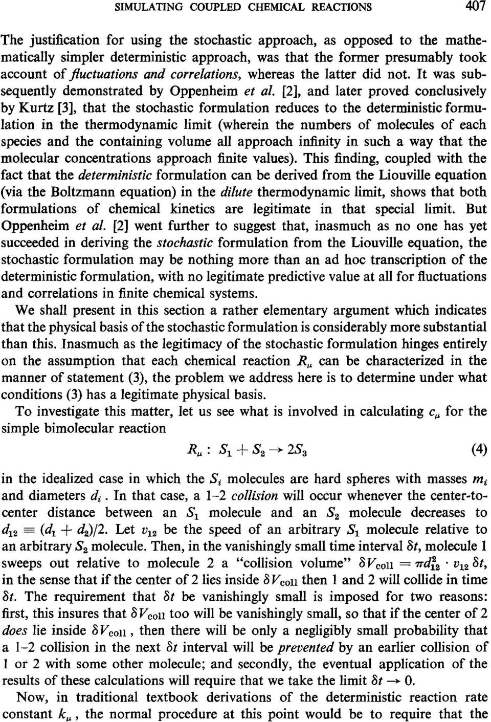 [2], and later proved conclusively by Kurtz [3], that the stochastic formulation reduces to the deterministic formulation in the thermodynamic limit (wherein the numbers of molecules of each species