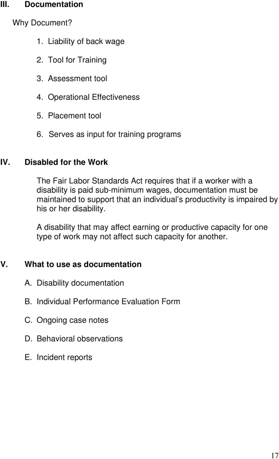 Disabled for the Work The Fair Labor Standards Act requires that if a worker with a disability is paid sub-minimum wages, documentation must be maintained to support that an