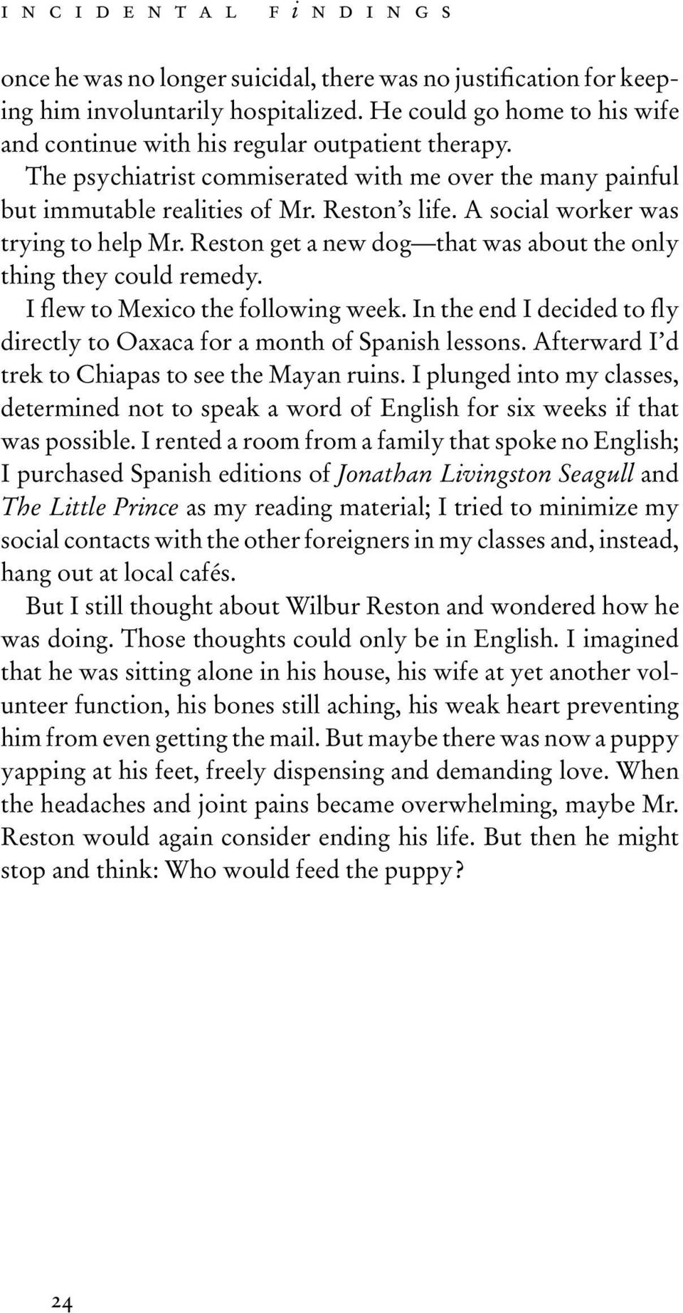 A social worker was trying to help Mr. Reston get a new dog that was about the only thing they could remedy. I flew to Mexico the following week.